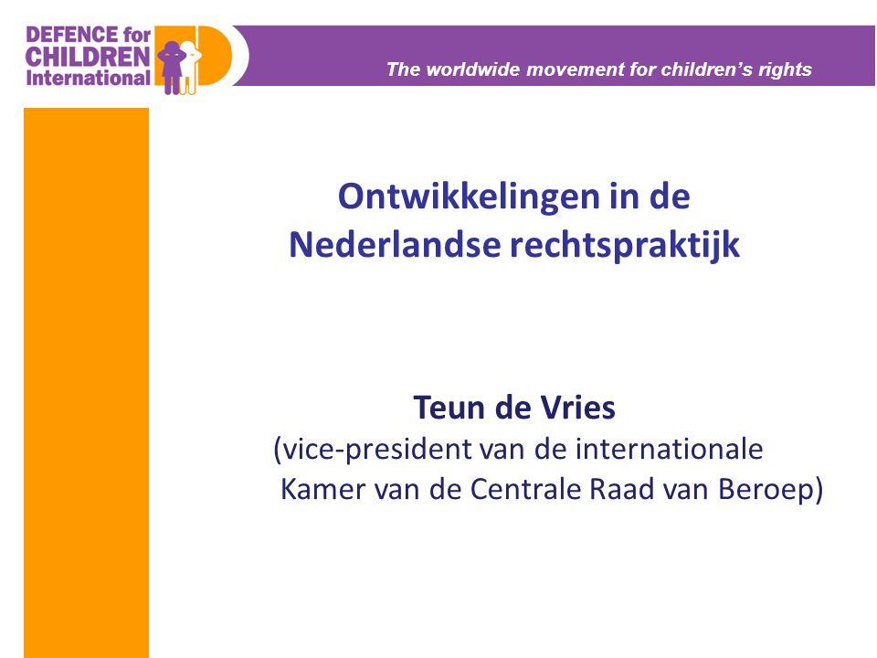 The worldwide movement for children's rights Ontwikkelingen in de Nederlandse rechtspraktijk Teun de Vries (vice-president van de internationale Kamer