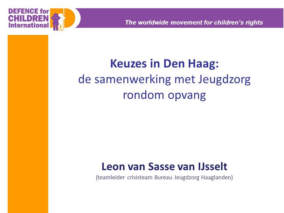 The worldwide movement for children's rights Keuzes in Den Haag: de samenwerking met Jeugdzorg rondom opvang Leon van Sasse van IJsselt (teamleider cr