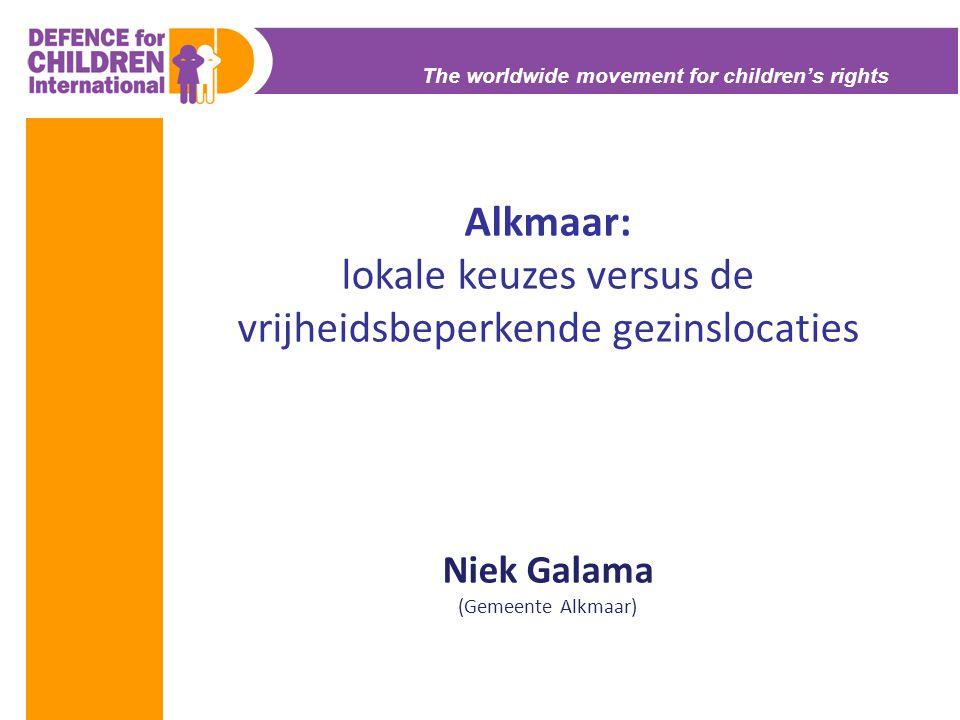 The worldwide movement for children's rights Alkmaar: lokale keuzes versus de vrijheidsbeperkende gezinslocaties Niek Galama (Gemeente Alkmaar)