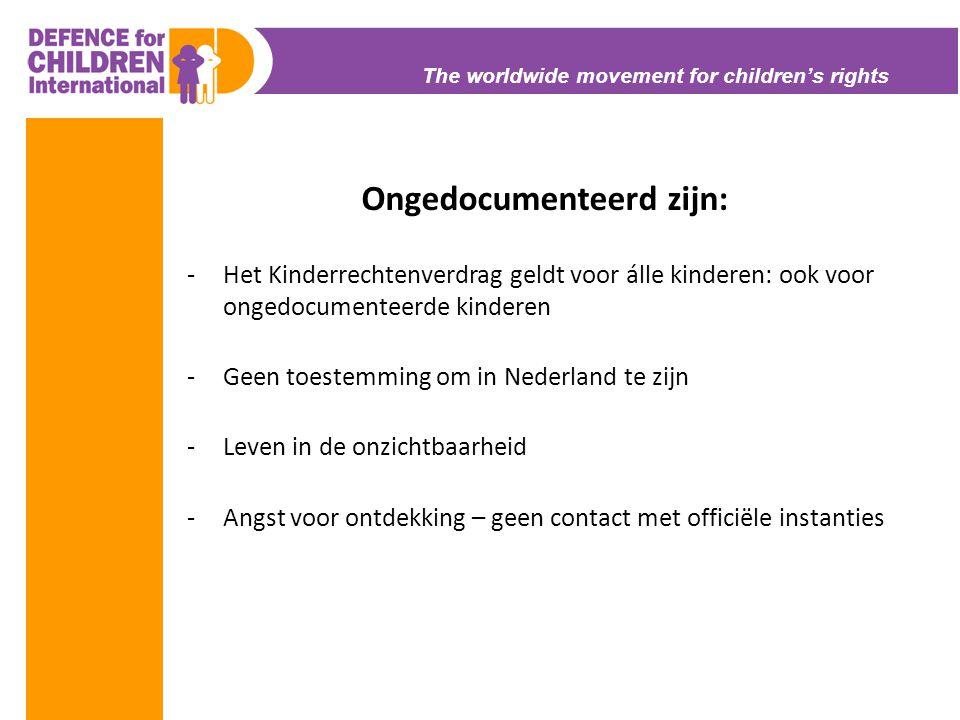 The worldwide movement for children's rights Ongedocumenteerd zijn: -Het Kinderrechtenverdrag geldt voor álle kinderen: ook voor ongedocumenteerde kin