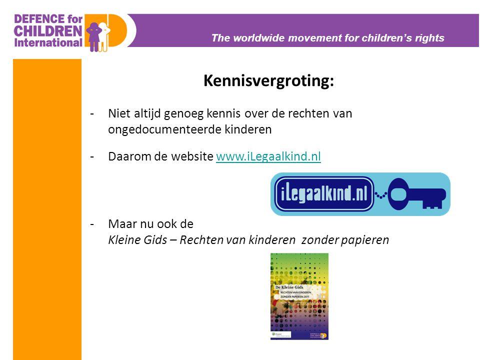 The worldwide movement for children's rights Kennisvergroting: -Niet altijd genoeg kennis over de rechten van ongedocumenteerde kinderen -Daarom de we