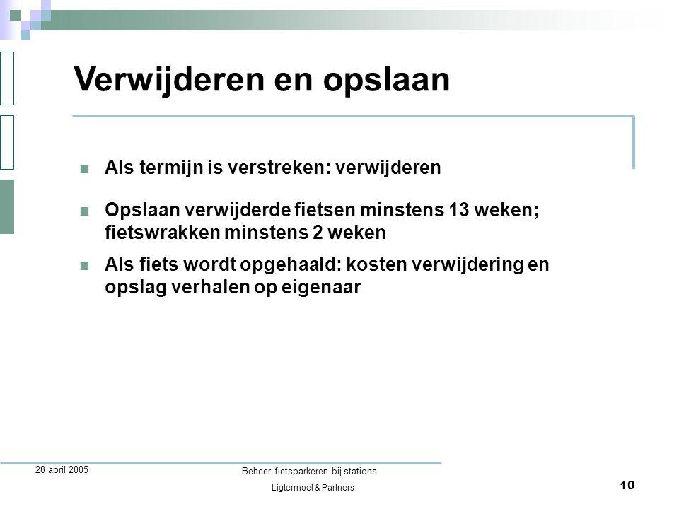 Ligtermoet & Partners Beheer fietsparkeren bij stations 10 28 april 2005  Als termijn is verstreken: verwijderen Verwijderen en opslaan  Opslaan ver