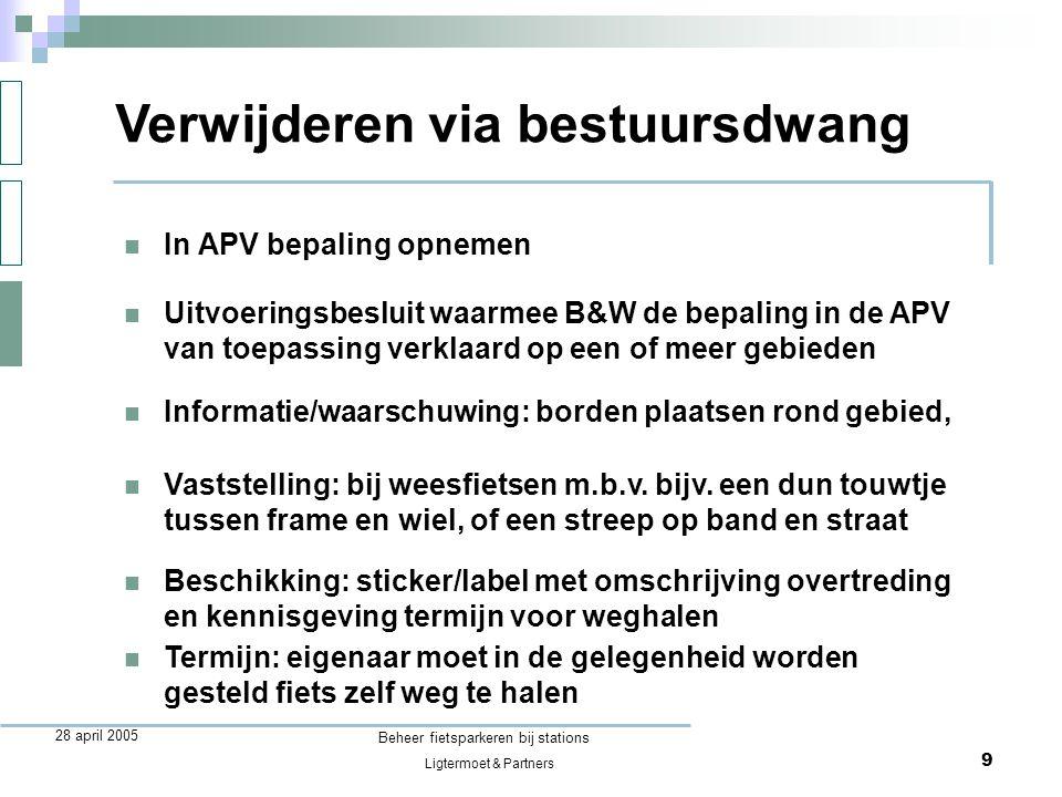 Ligtermoet & Partners Beheer fietsparkeren bij stations 9 28 april 2005  In APV bepaling opnemen Verwijderen via bestuursdwang  Uitvoeringsbesluit w