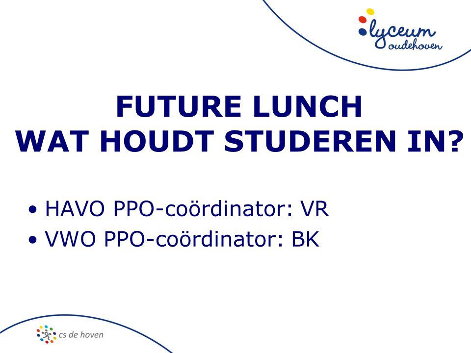 FUTURE LUNCH WAT HOUDT STUDEREN IN? •HAVO PPO-coördinator: VR •VWO PPO-coördinator: BK