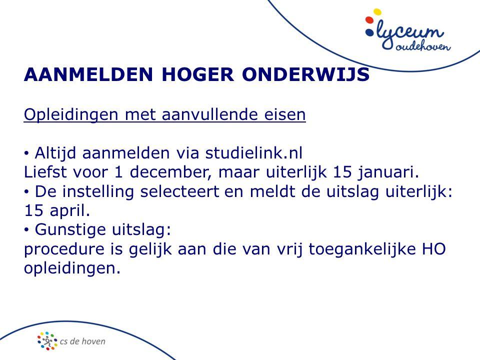 AANMELDEN HOGER ONDERWIJS Opleidingen met aanvullende eisen • Altijd aanmelden via studielink.nl Liefst voor 1 december, maar uiterlijk 15 januari.
