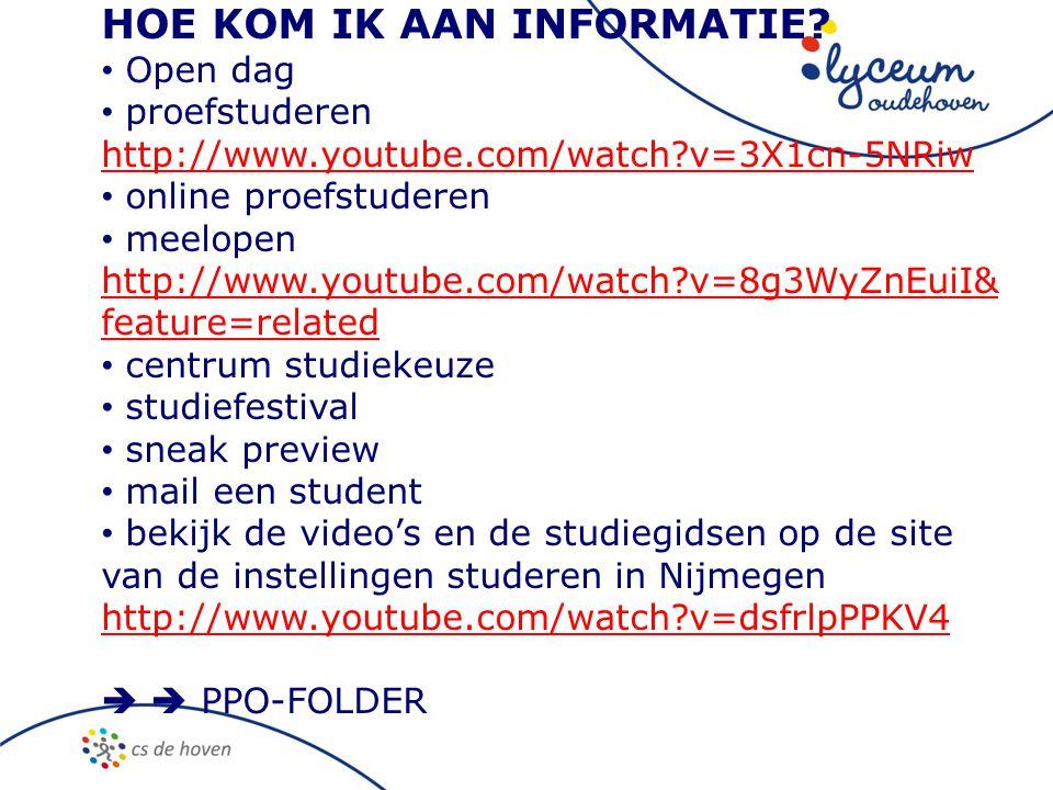 HOE KOM IK AAN INFORMATIE? • Open dag • proefstuderen http://www.youtube.com/watch?v=3X1cn-5NRiw http://www.youtube.com/watch?v=3X1cn-5NRiw • online p