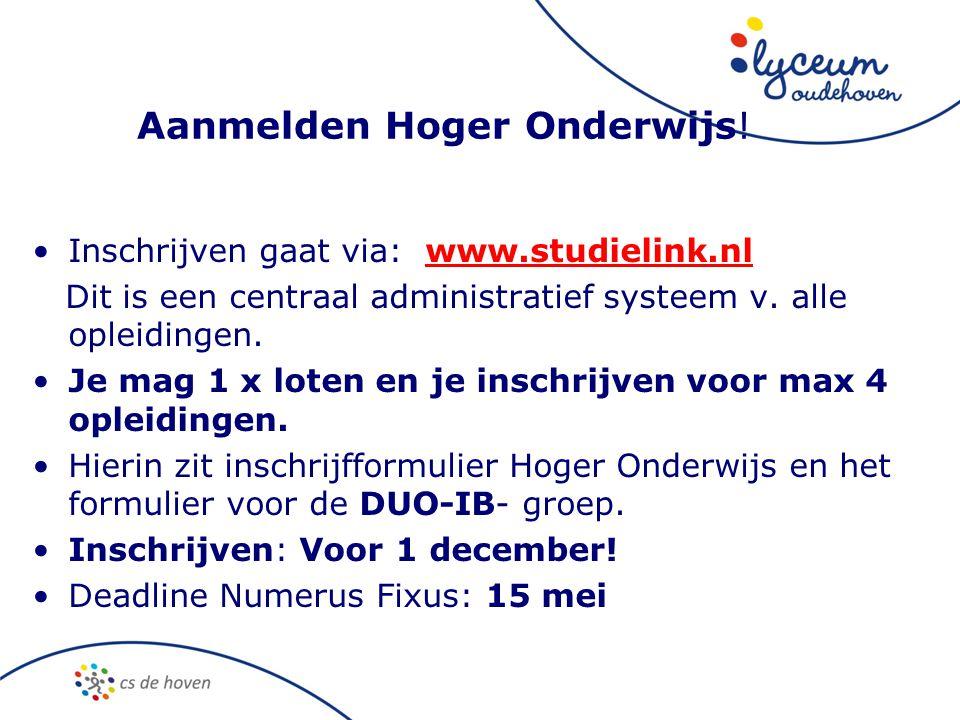 Aanmelden Hoger Onderwijs! •Inschrijven gaat via: www.studielink.nlwww.studielink.nl Dit is een centraal administratief systeem v. alle opleidingen. •