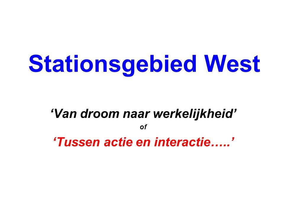 Stationsgebied West 'Van droom naar werkelijkheid' of 'Tussen actie en interactie…..'