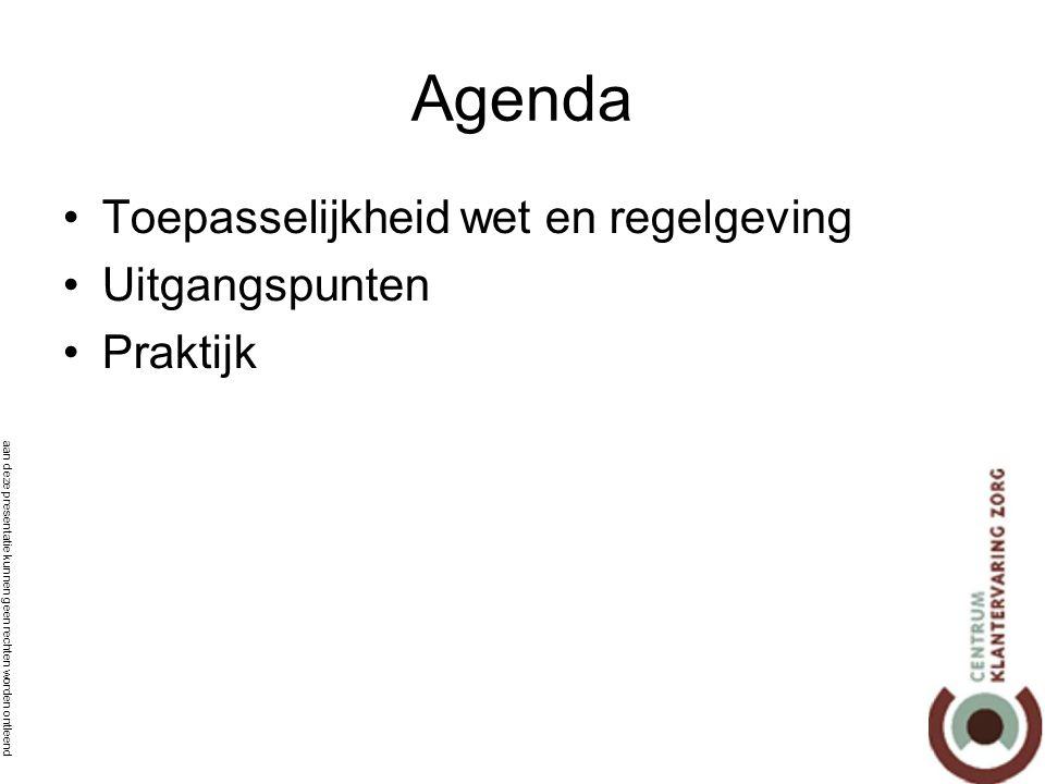 aan deze presentatie kunnen geen rechten worden ontleend Agenda •Toepasselijkheid wet en regelgeving •Uitgangspunten •Praktijk