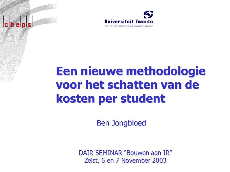 """Een nieuwe methodologie voor het schatten van de kosten per student Ben Jongbloed DAIR SEMINAR """"Bouwen aan IR"""" Zeist, 6 en 7 November 2003"""