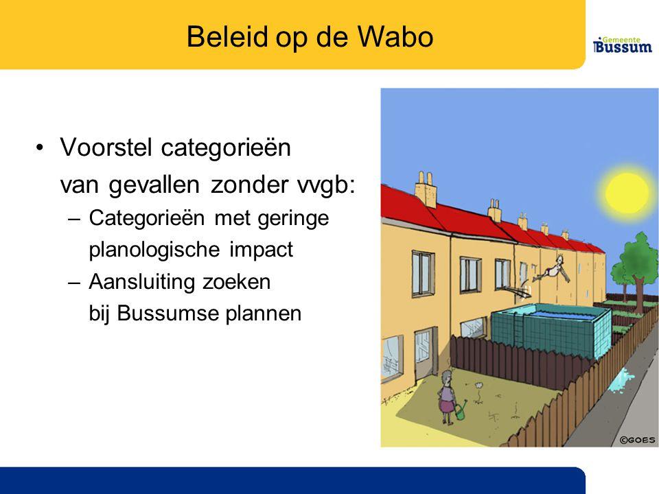 •Voorstel categorieën van gevallen zonder vvgb: –Categorieën met geringe planologische impact –Aansluiting zoeken bij Bussumse plannen Beleid op de Wabo