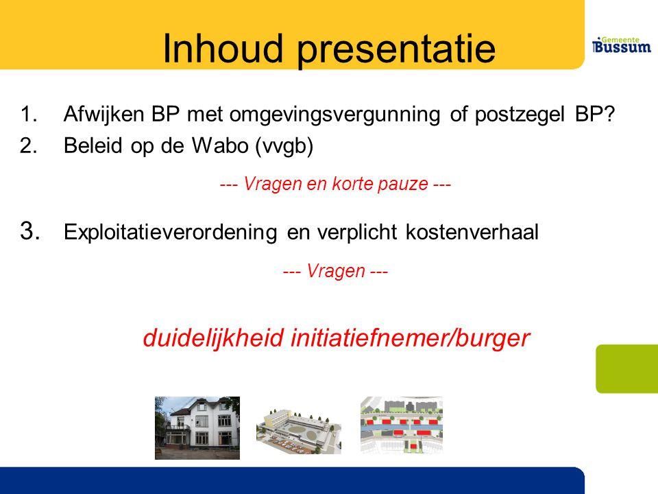 Inhoud presentatie 1.Afwijken BP met omgevingsvergunning of postzegel BP.