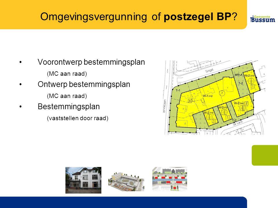 •Voorontwerp bestemmingsplan (MC aan raad) •Ontwerp bestemmingsplan (MC aan raad) •Bestemmingsplan (vaststellen door raad) Omgevingsvergunning of postzegel BP?