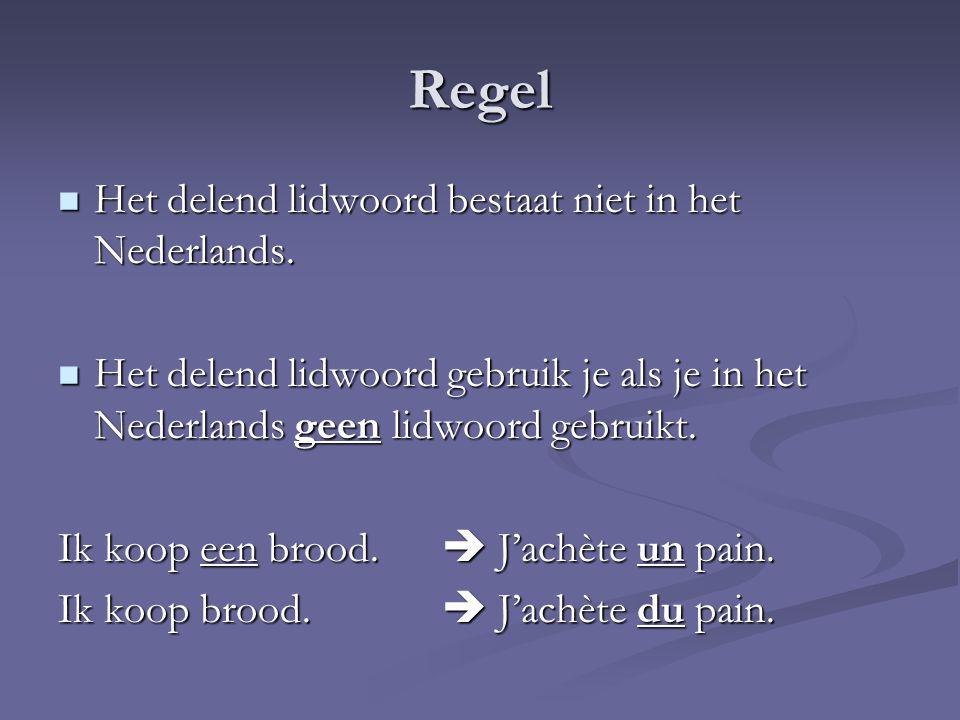 Regel  Het delend lidwoord bestaat niet in het Nederlands.  Het delend lidwoord gebruik je als je in het Nederlands geen lidwoord gebruikt. Ik koop