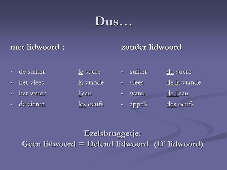 De uitzonderingen Het delend lidwoord verandert in DE of D' :  Als de zin ontkennend is.