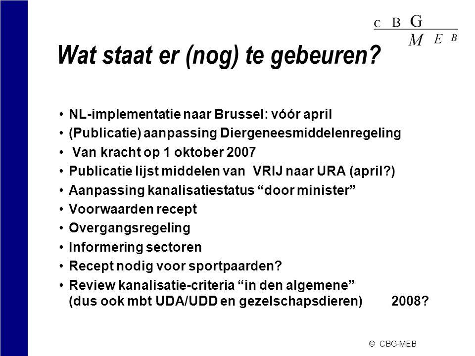 © CBG-MEB Wat staat er (nog) te gebeuren? •NL-implementatie naar Brussel: vóór april •(Publicatie) aanpassing Diergeneesmiddelenregeling • Van kracht