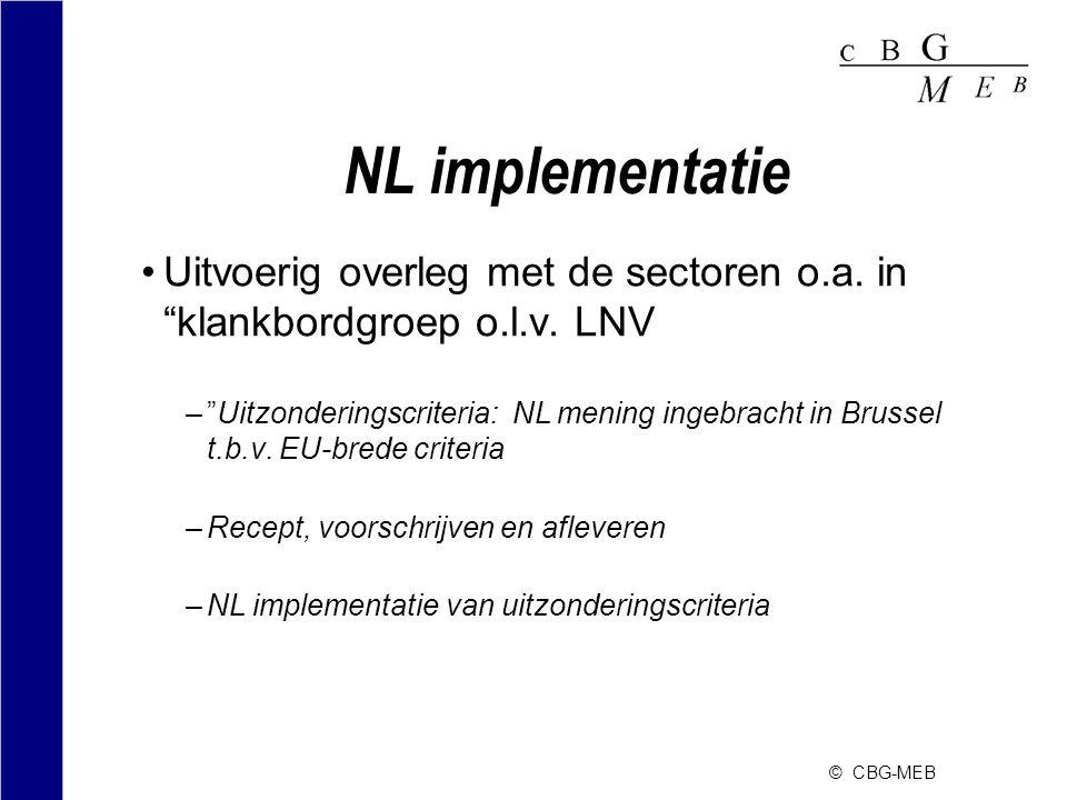 "© CBG-MEB NL implementatie •Uitvoerig overleg met de sectoren o.a. in ""klankbordgroep o.l.v. LNV –""Uitzonderingscriteria: NL mening ingebracht in Brus"