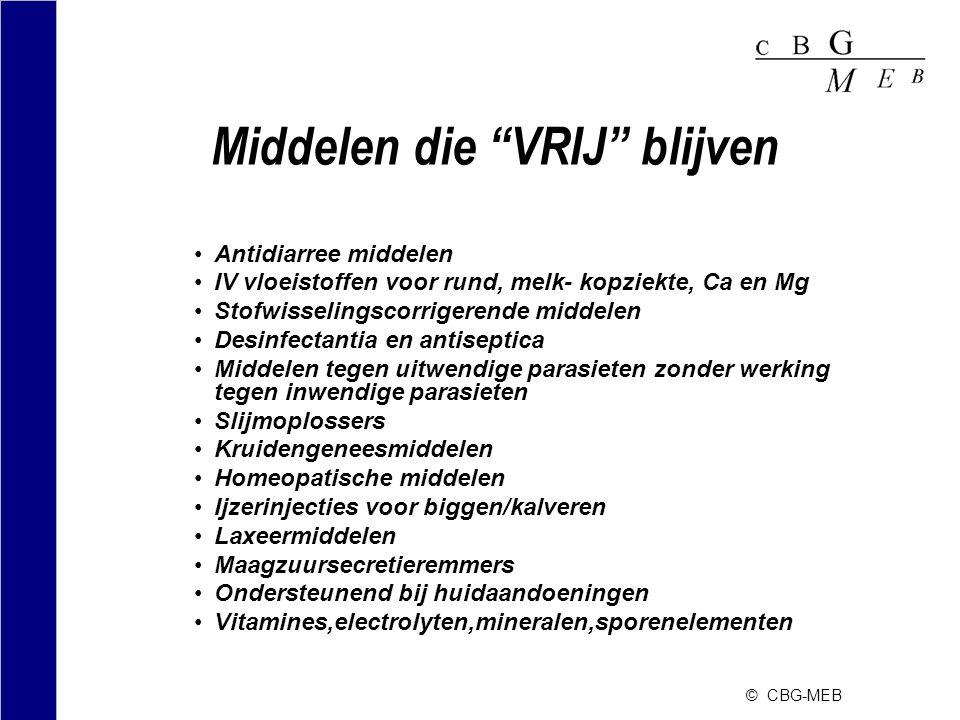 """© CBG-MEB Middelen die """"VRIJ"""" blijven •Antidiarree middelen •IV vloeistoffen voor rund, melk- kopziekte, Ca en Mg •Stofwisselingscorrigerende middelen"""
