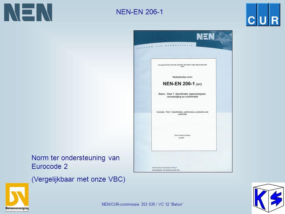 "NEN-EN 206-1 NEN/CUR-commissie 353 039 / VC 12 ""Beton"" Normcommissies Normcommissies voor betontechnologie:  Normcommissie NEN/CUR-commissie 353 039/"
