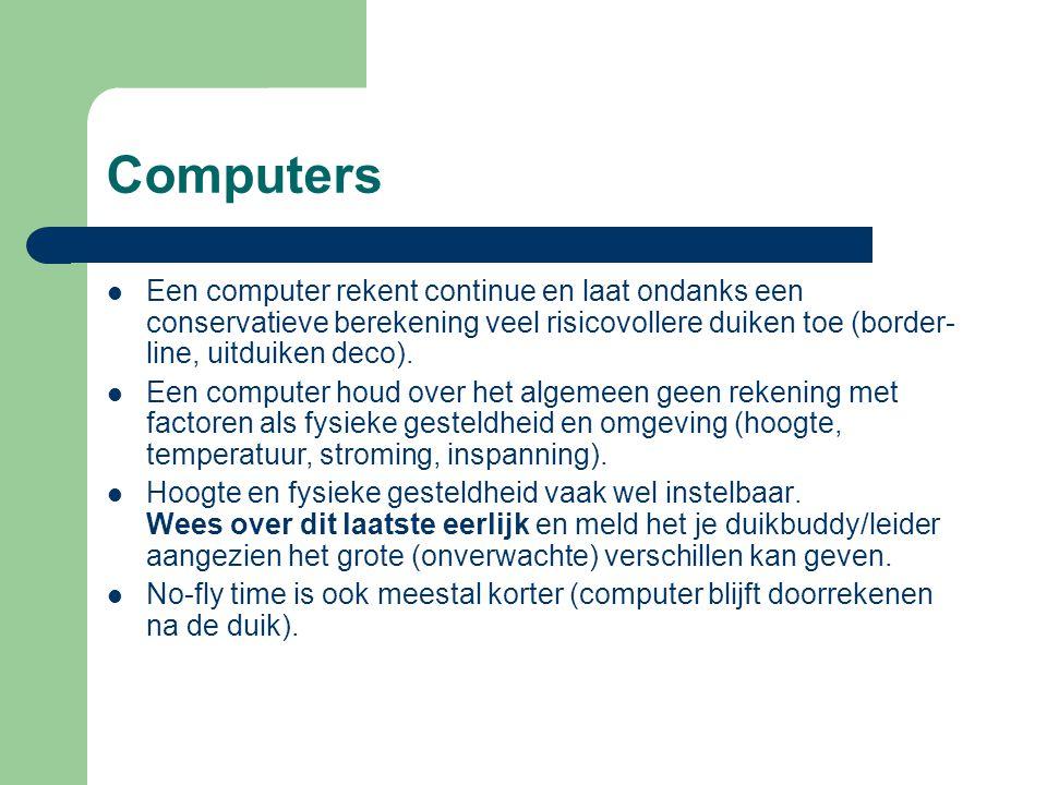 Computers  Een computer rekent continue en laat ondanks een conservatieve berekening veel risicovollere duiken toe (border- line, uitduiken deco). 