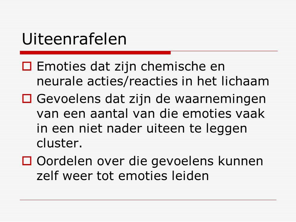 Uiteenrafelen  Emoties dat zijn chemische en neurale acties/reacties in het lichaam  Gevoelens dat zijn de waarnemingen van een aantal van die emoties vaak in een niet nader uiteen te leggen cluster.