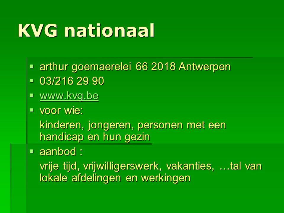 KVG nationaal  arthur goemaerelei 66 2018 Antwerpen  03/216 29 90  www.kvg.be www.kvg.be  voor wie: kinderen, jongeren, personen met een handicap