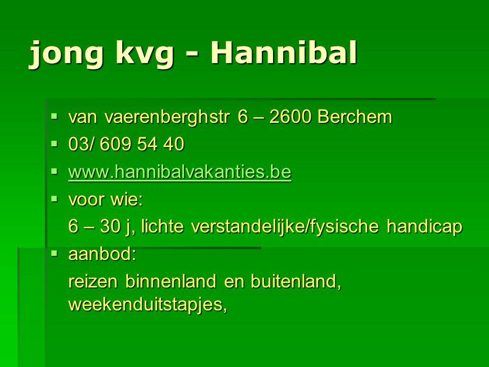 jong kvg - Hannibal  van vaerenberghstr 6 – 2600 Berchem  03/ 609 54 40  www.hannibalvakanties.be www.hannibalvakanties.be  voor wie: 6 – 30 j, li