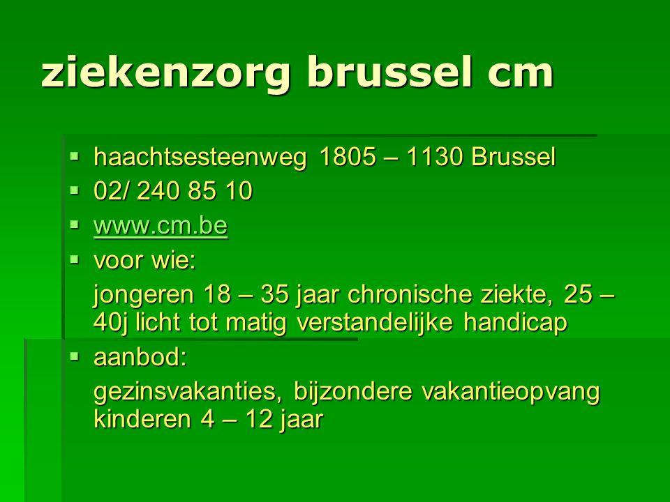 ziekenzorg brussel cm  haachtsesteenweg 1805 – 1130 Brussel  02/ 240 85 10  www.cm.be www.cm.be  voor wie: jongeren 18 – 35 jaar chronische ziekte