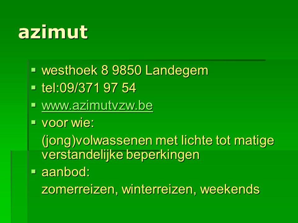 azimut  westhoek 8 9850 Landegem  tel:09/371 97 54  www.azimutvzw.be www.azimutvzw.be  voor wie: (jong)volwassenen met lichte tot matige verstande
