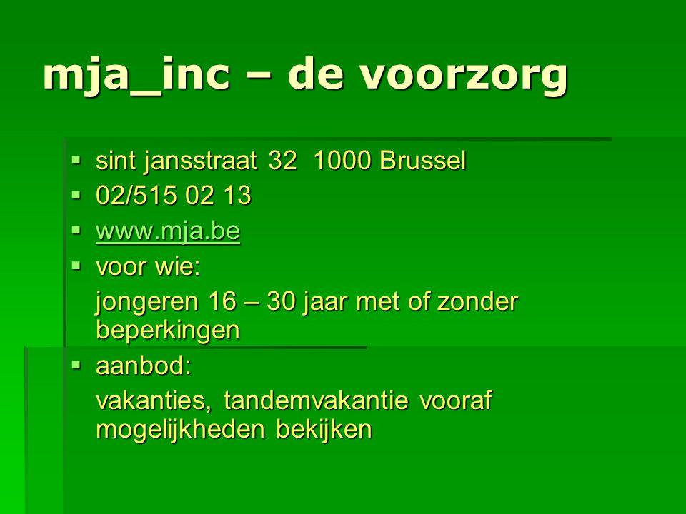 mja_inc – de voorzorg  sint jansstraat 32 1000 Brussel  02/515 02 13  www.mja.be www.mja.be  voor wie: jongeren 16 – 30 jaar met of zonder beperki