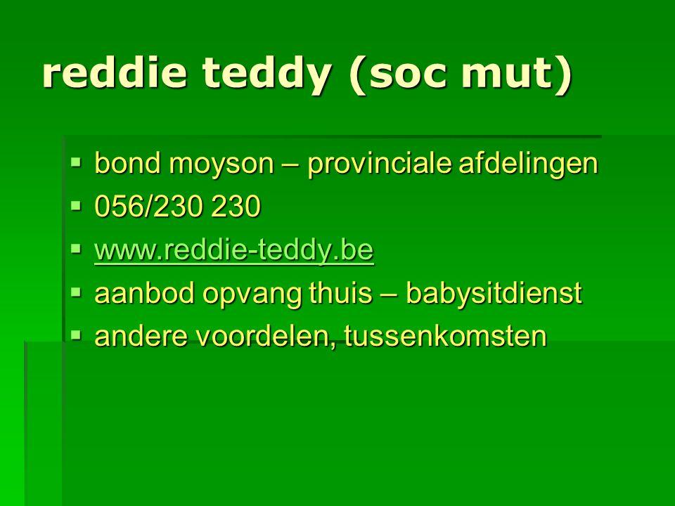 reddie teddy (soc mut)  bond moyson – provinciale afdelingen  056/230 230  www.reddie-teddy.be www.reddie-teddy.be  aanbod opvang thuis – babysitd