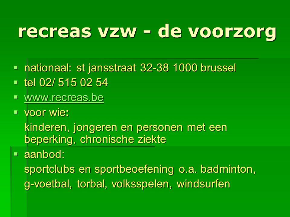 recreas vzw - de voorzorg  nationaal: st jansstraat 32-38 1000 brussel  tel 02/ 515 02 54  www.recreas.be www.recreas.be  voor wie: kinderen, jong