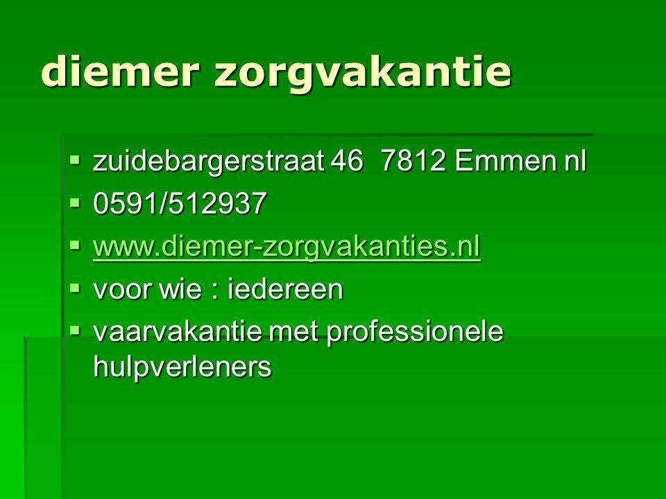 diemer zorgvakantie  zuidebargerstraat 46 7812 Emmen nl  0591/512937  www.diemer-zorgvakanties.nl www.diemer-zorgvakanties.nl  voor wie : iedereen