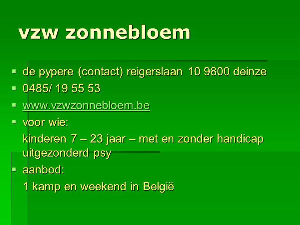 vzw zonnebloem  de pypere (contact) reigerslaan 10 9800 deinze  0485/ 19 55 53  www.vzwzonnebloem.be www.vzwzonnebloem.be  voor wie: kinderen 7 –