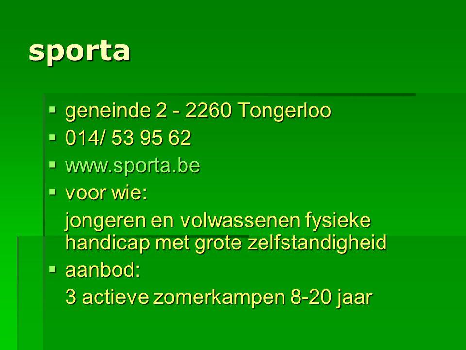 sporta  geneinde 2 - 2260 Tongerloo  014/ 53 95 62  www.sporta.be  voor wie: jongeren en volwassenen fysieke handicap met grote zelfstandigheid 