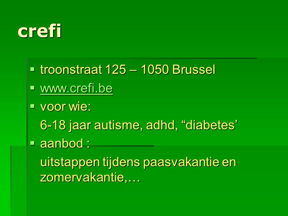 "crefi  troonstraat 125 – 1050 Brussel  www.crefi.be www.crefi.be  voor wie: 6-18 jaar autisme, adhd, ""diabetes'  aanbod : uitstappen tijdens paasv"