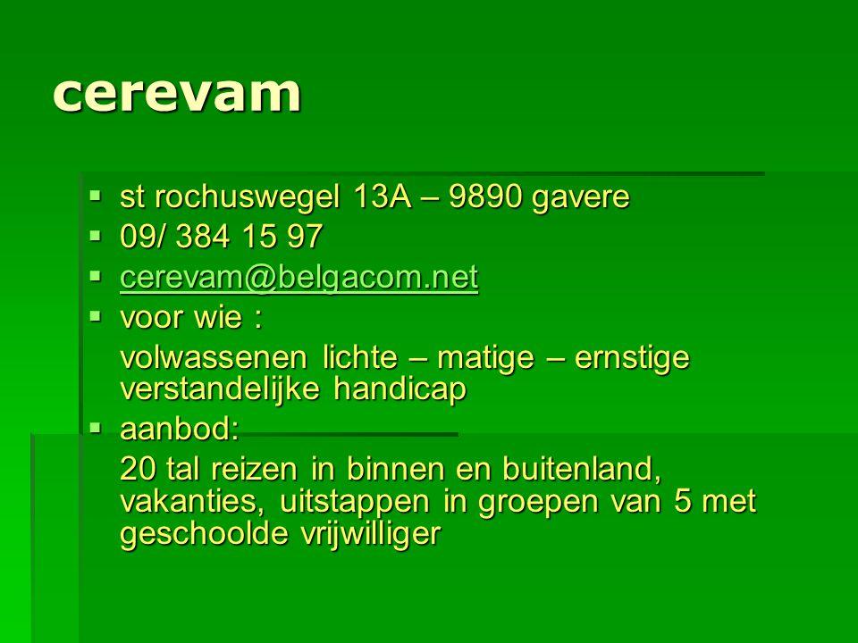 cerevam  st rochuswegel 13A – 9890 gavere  09/ 384 15 97  cerevam@belgacom.net cerevam@belgacom.net  voor wie : volwassenen lichte – matige – erns