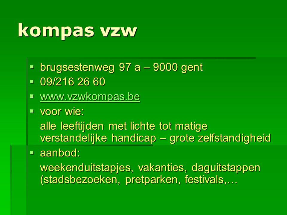 kompas vzw  brugsestenweg 97 a – 9000 gent  09/216 26 60  www.vzwkompas.be www.vzwkompas.be  voor wie: alle leeftijden met lichte tot matige verst