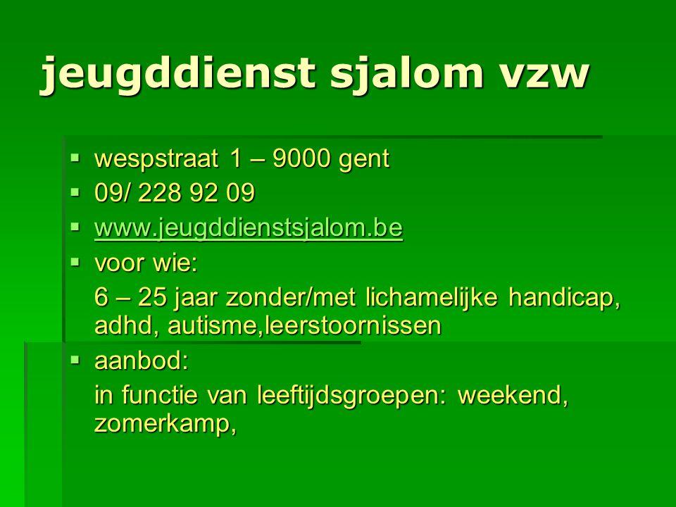 jeugddienst sjalom vzw  wespstraat 1 – 9000 gent  09/ 228 92 09  www.jeugddienstsjalom.be www.jeugddienstsjalom.be  voor wie: 6 – 25 jaar zonder/m