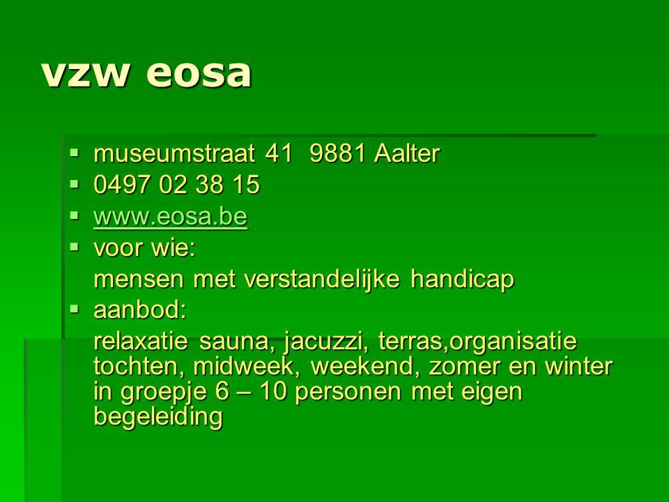 vzw eosa  museumstraat 41 9881 Aalter  0497 02 38 15  www.eosa.be www.eosa.be  voor wie: mensen met verstandelijke handicap  aanbod: relaxatie sa