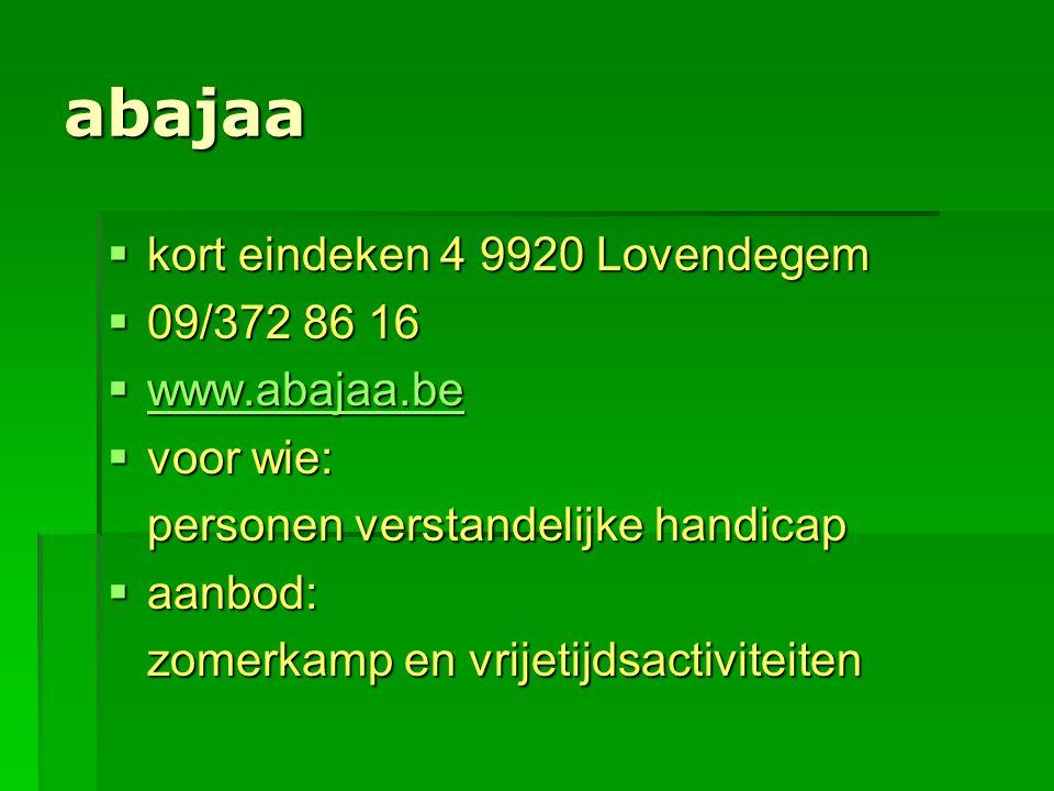 abajaa  kort eindeken 4 9920 Lovendegem  09/372 86 16  www.abajaa.be www.abajaa.be  voor wie: personen verstandelijke handicap  aanbod: zomerkamp