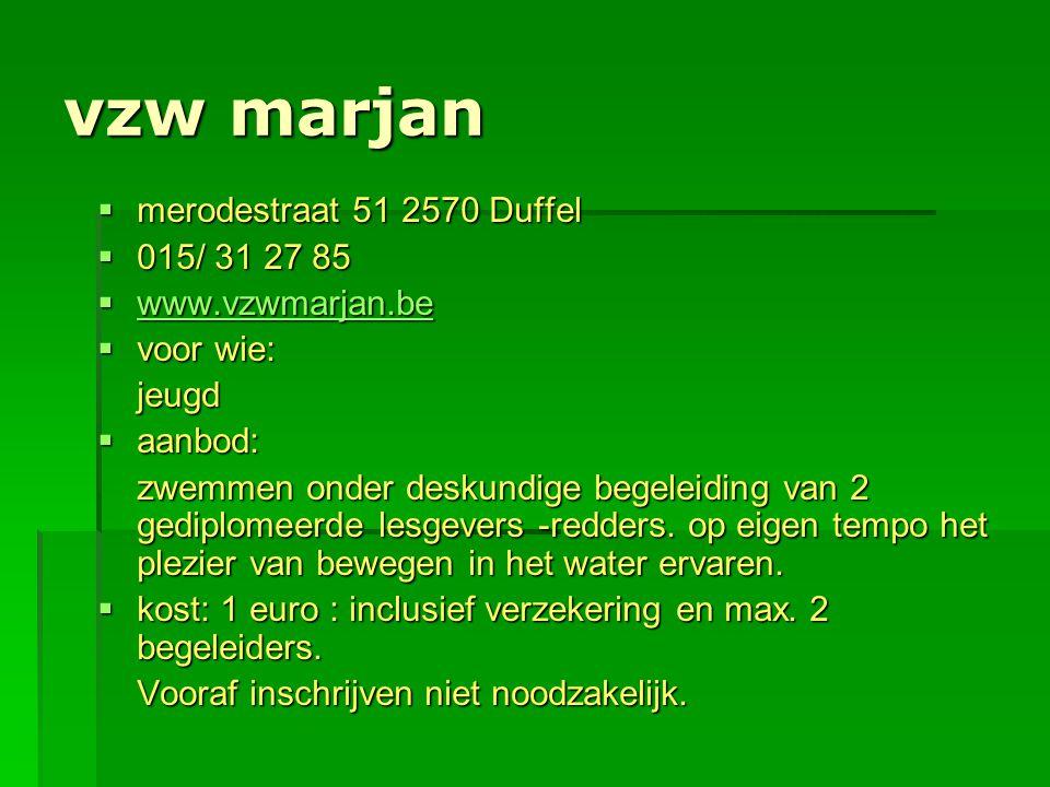 vzw marjan  merodestraat 51 2570 Duffel  015/ 31 27 85  www.vzwmarjan.be www.vzwmarjan.be  voor wie: jeugd  aanbod: zwemmen onder deskundige bege