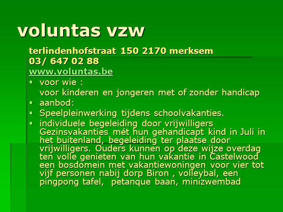voluntas vzw terlindenhofstraat 150 2170 merksem 03/ 647 02 88 www.voluntas.be  voor wie : voor kinderen en jongeren met of zonder handicap  aanbod: