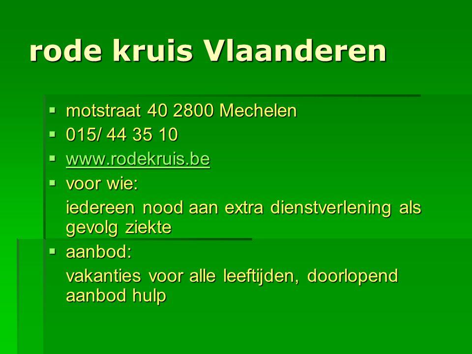 rode kruis Vlaanderen  motstraat 40 2800 Mechelen  015/ 44 35 10  www.rodekruis.be www.rodekruis.be  voor wie: iedereen nood aan extra dienstverle