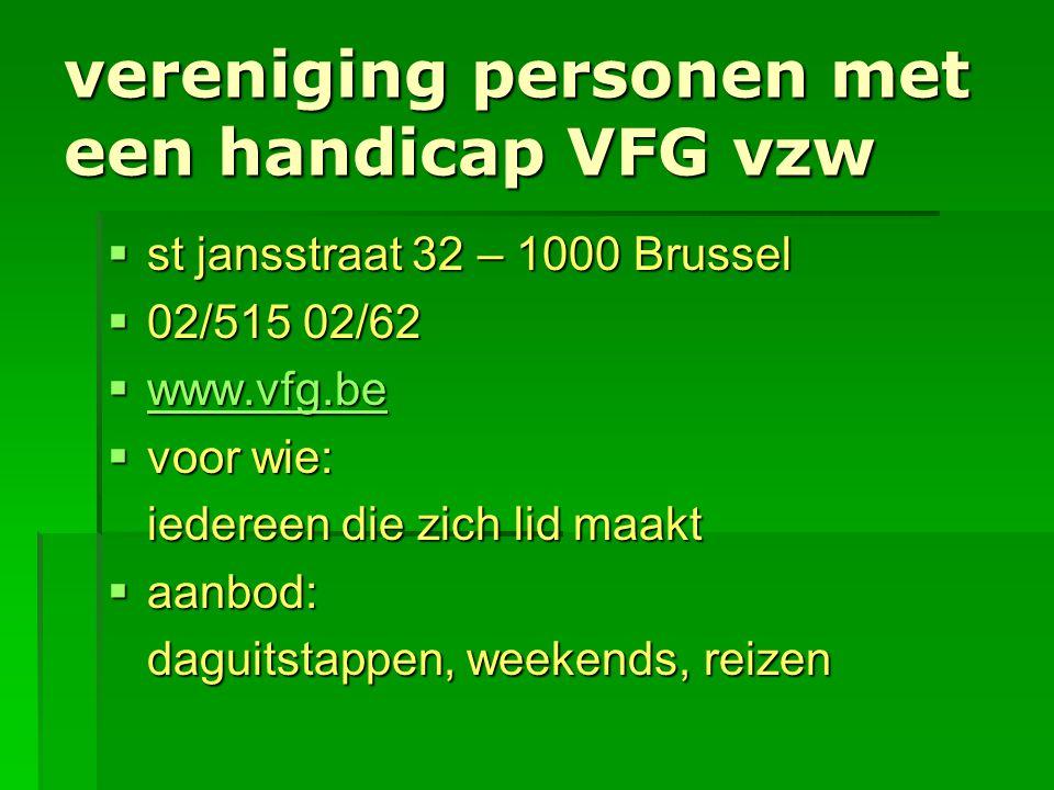 vereniging personen met een handicap VFG vzw  st jansstraat 32 – 1000 Brussel  02/515 02/62  www.vfg.be www.vfg.be  voor wie: iedereen die zich li