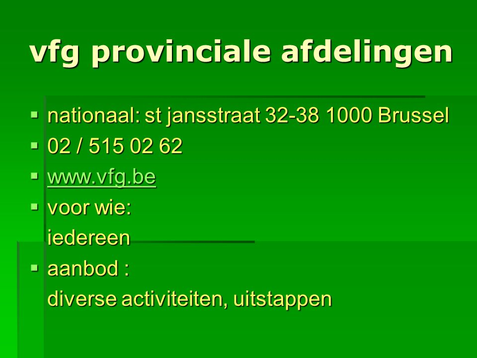 vfg provinciale afdelingen  nationaal: st jansstraat 32-38 1000 Brussel  02 / 515 02 62  www.vfg.be www.vfg.be  voor wie: iedereen  aanbod : dive