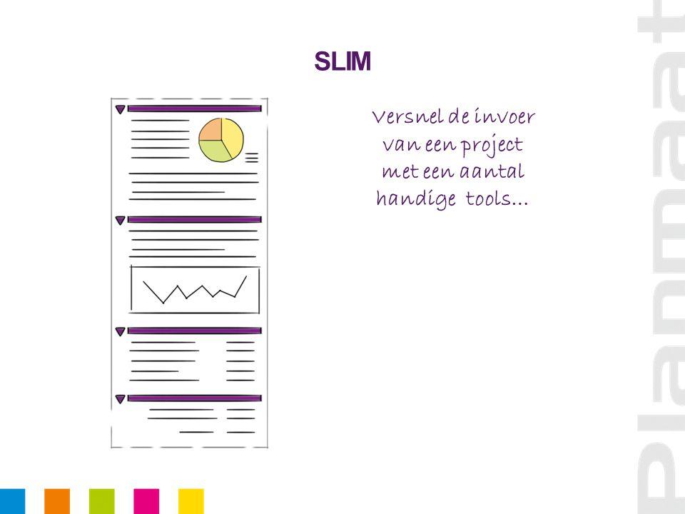 Versnel de invoer van een project met een aantal handige tools… SLIM