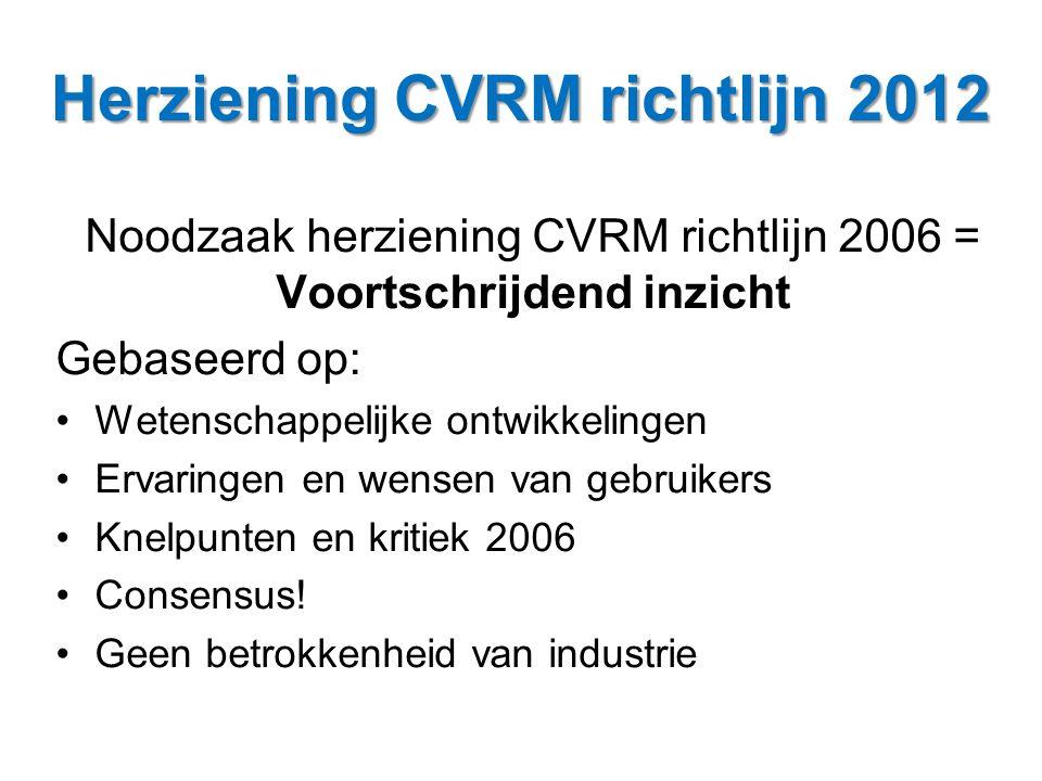 Noodzaak herziening CVRM richtlijn 2006 = Voortschrijdend inzicht Gebaseerd op: •Wetenschappelijke ontwikkelingen •Ervaringen en wensen van gebruikers