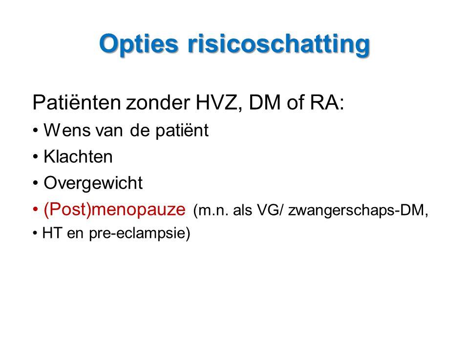 Patiënten zonder HVZ, DM of RA: • Wens van de patiënt • Klachten • Overgewicht • (Post)menopauze (m.n. als VG/ zwangerschaps-DM, • HT en pre-eclampsie