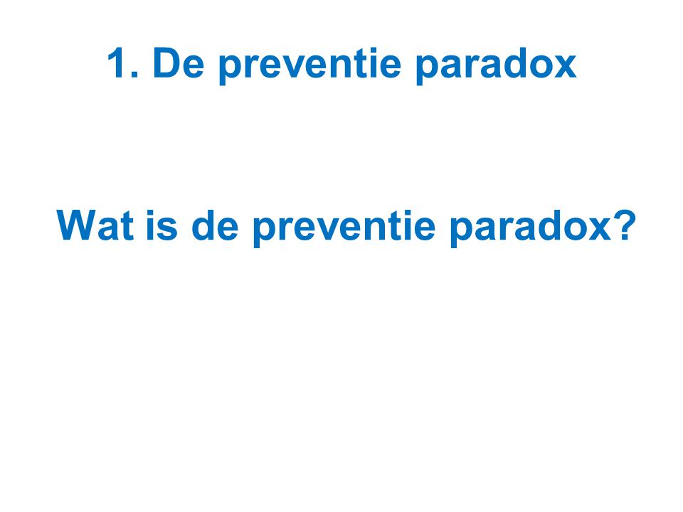 1. De preventie paradox Wat is de preventie paradox?